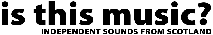 Text logo reading 'Is this music? Independent music from Scotland'